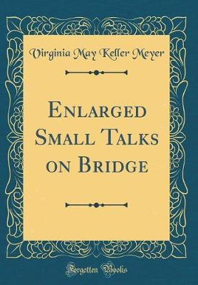 Enlarged Small Talks on Bridge (Classic Reprint) by Virginia May Keller Meyer image