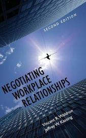 Negotiating Workplace Relationships by Vincent R Waldron