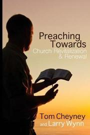 Preaching Towards Church Revitalization and Renewal! by Tom Cheyney
