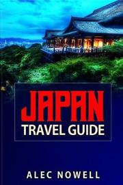 Japan Travel Guide by Alec Nowell