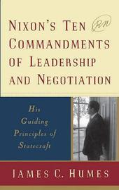 Nixon's Ten Commandments of Leadership and Negotiation by James C Humes image