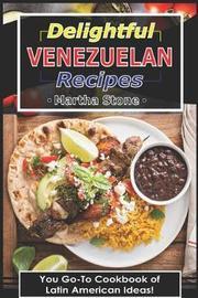 Delightful Venezuelan Recipes by Martha Stone