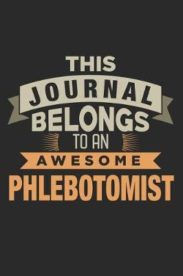 This Journal Belongs To An Awesome Phlebotomist by Nicolasd D Publishing