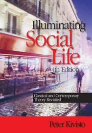 Illuminating Social Life: Classical and Contemporary Theory Revisited by Peter J Kivisto image