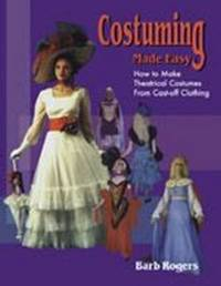 Costuming Made Easy by Barb Rogers