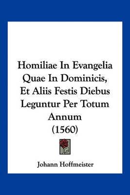 Homiliae in Evangelia Quae in Dominicis, Et Aliis Festis Diebus Leguntur Per Totum Annum (1560) by Johann Hoffmeister image