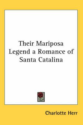 Their Mariposa Legend a Romance of Santa Catalina by Charlotte Herr