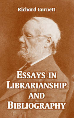 Essays in Librarianship and Bibliography by Richard Garnett