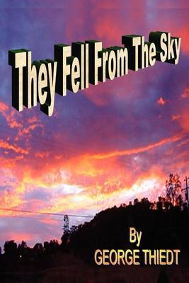 They Fell From The Sky by George T. Thiedt