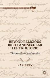Beyond Religious Right and Secular Left Rhetoric by Karin A. Fry