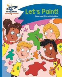 Reading Planet - Let's Paint! - Blue: Comet Street Kids by Adam Guillain