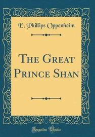 The Great Prince Shan (Classic Reprint) by E.Phillips Oppenheim image
