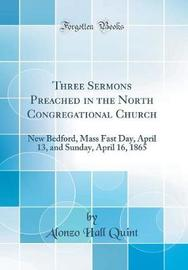 Three Sermons Preached in the North Congregational Church by Alonzo Hall Quint