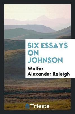 Six Essays on Johnson by Walter Alexander Raleigh