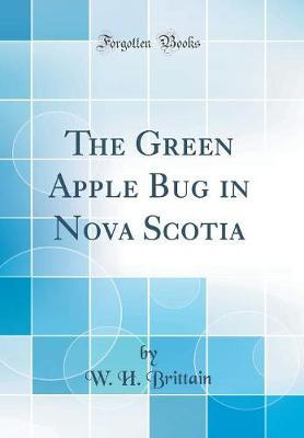 The Green Apple Bug in Nova Scotia (Classic Reprint) by W H Brittain image