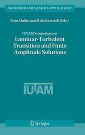 IUTAM Symposium on Laminar-Turbulent Transition and Finite Amplitude Solutions