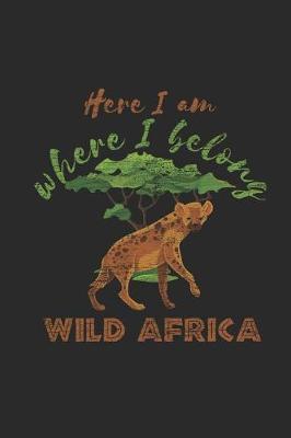 Here I Am Where I Belong Wild Africa by Hyena Publishing