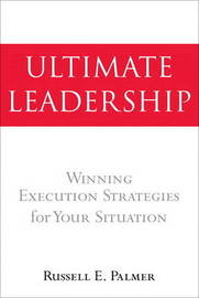 The Ultimate Leadership: Winning Execution Strategies for Your Situation by Russ Palmer image