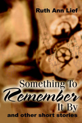 Something to Remember It by: And Other Short Stories by Ruth A. Lief image