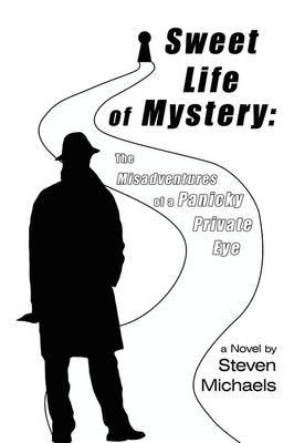 Sweet Life of Mystery: The Misadventures of a Panicky Private Eye by Steven Michaels image