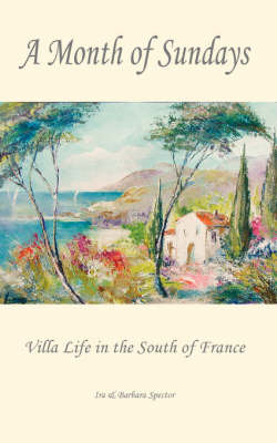 A Month of Sundays - Villa Life in the South of France by Barbara Spector image