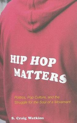 Hip-Hop Matters: Politics, Popular Culture, and the Struggle for the Soul of a Movement by S.Craig Watkins image