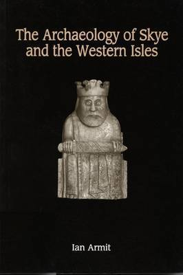 The Archaeology of Skye and the Western Isles by Ian Armit