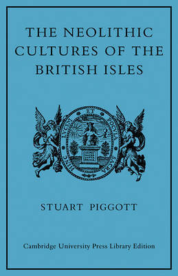 The Neolithic Cultures of the British Isles by Stuart Piggott