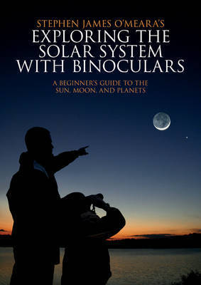 Exploring the Solar System with Binoculars by Stephen James O'Meara