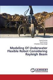 Modeling of Underwater Flexible Robot Considering Rayleigh Beam by Kumar Sumit