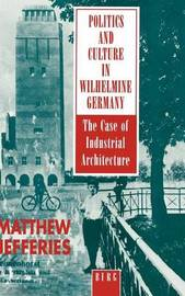 Politics and Culture in Wilhelmine Germany by Matthew Jefferies