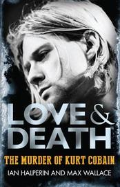 Love & Death the Murder of Kurt Cobain by Max Wallace