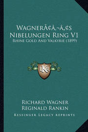 Wagneracentsa -A Centss Nibelungen Ring V1: Rhine Gold and Valkyrie (1899) by Richard Wagner