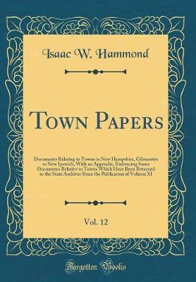 Town Papers, Vol. 12 by Isaac W Hammond image