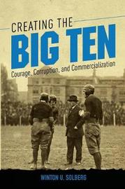 Creating the Big Ten by Winton U. Solberg