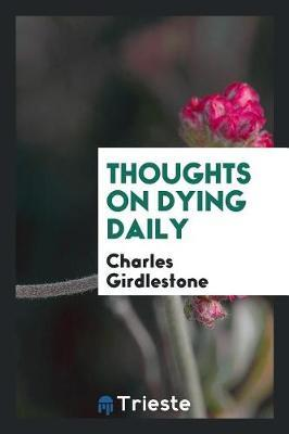Thoughts on Dying Daily by Charles Girdlestone