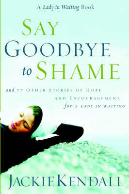 Say Goodbye to Shame by Jackie Kendall image