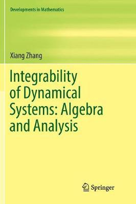 Integrability of Dynamical Systems: Algebra and Analysis by Xiang Zhang