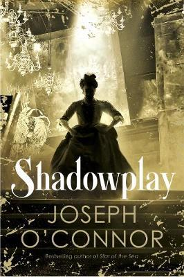 Shadowplay by Joseph O'Connor image