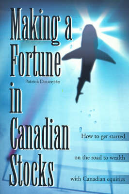 Making a Fortune in Canadian Stocks: How to Get Started on the Road to Wealth with Canadian Equities by Patrick Doucette image