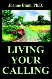 Living Your Calling by Joanne Blum, PH.D. image