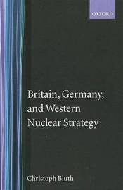 Britain, Germany, and Western Nuclear Strategy by Christoph Bluth image