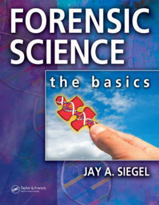 Forensic Science Basics by Jay A. Siegel