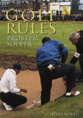 The Golf Rules Problem Solver by Steve Newell