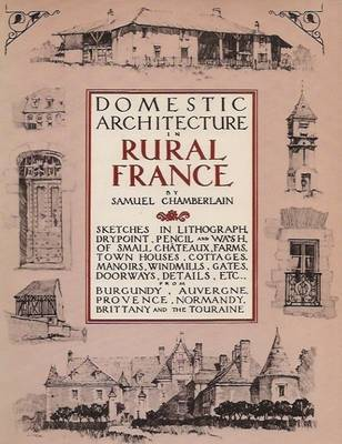 Domestic Architecture of Rural France by Samuel Chamberlain