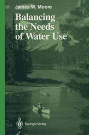 Balancing the Needs of Water Use by James W Moore