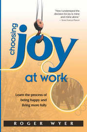 Choosing Joy at Work by Roger Wyer