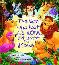 The Storytime: The Lion Who Lost His Roar but Learnt to Draw by Paula Knight