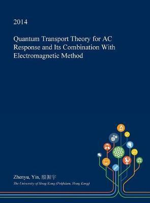 Quantum Transport Theory for AC Response and Its Combination with Electromagnetic Method by Zhenyu Yin