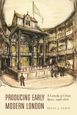 Producing Early Modern London by Kelly J. Stage